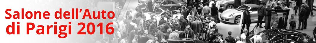 Elenco delle novità auto esposte negli stand del Salone di Parigi 2016